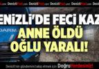 DENİZLİ'DE DEVRİLEN OTOMOBİLDEKİ KADIN HAYATINI KAYBETTİ, OĞLU YARALANDI