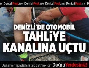 DENİZLİ'DE OTOMOBİL TAHLİYE KANALINA UÇTU