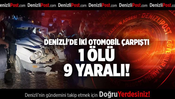 DENİZLİ'DE İKİ OTOMOBİL ÇARPIŞTI 1 ÖLÜ 9 YARALI