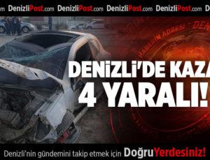 DENİZLİ'DE KAZA 4 YARALI!