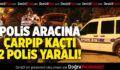 Otomobil, polis aracına çarptı: 2 polis yaralı