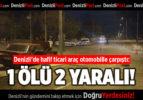 Denizli'de hafif ticari araç otomobille çarpıştı:1 ölü, 2 yaralı