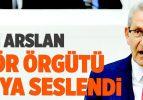 CHP'li Arslan, Terör Örgütü PKK'ya Seslendi