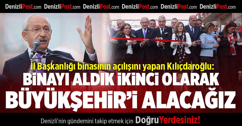 Kılıçdaroğlu CHP Denizli İl Teşkilatı'nın Yeni Binasının Açılışını Yaptı