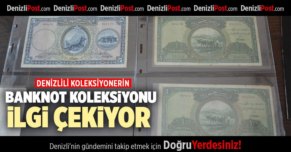 DENİZLİLİ KOLEKSİYONERİN BANKNOT KOLEKSİYONU İLGİ ÇEKİYOR