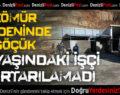 Denizli'de kömür madeninde göçük: 1 işçi hayatını kaybetti