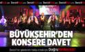 BÜYÜKŞEHİR'DEN KONSERE DAVET