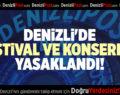 DENİZLİ'DE FESTİVAL VE KONSERLER YASAKLANDI