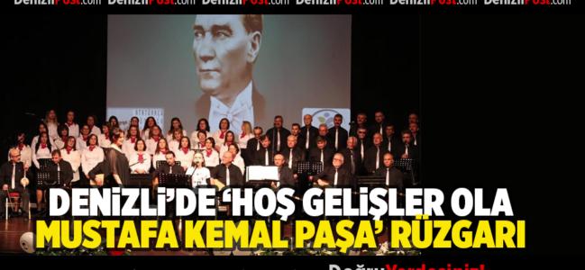 Denizli'de ' Hoş Gelişler Ola, Mustafa Kemal Paşa' Rüzgarı