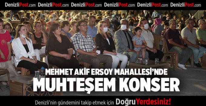 MEHMET AKİF ERSOY MAHALLESİ'NDE MUHTEŞEM KONSER