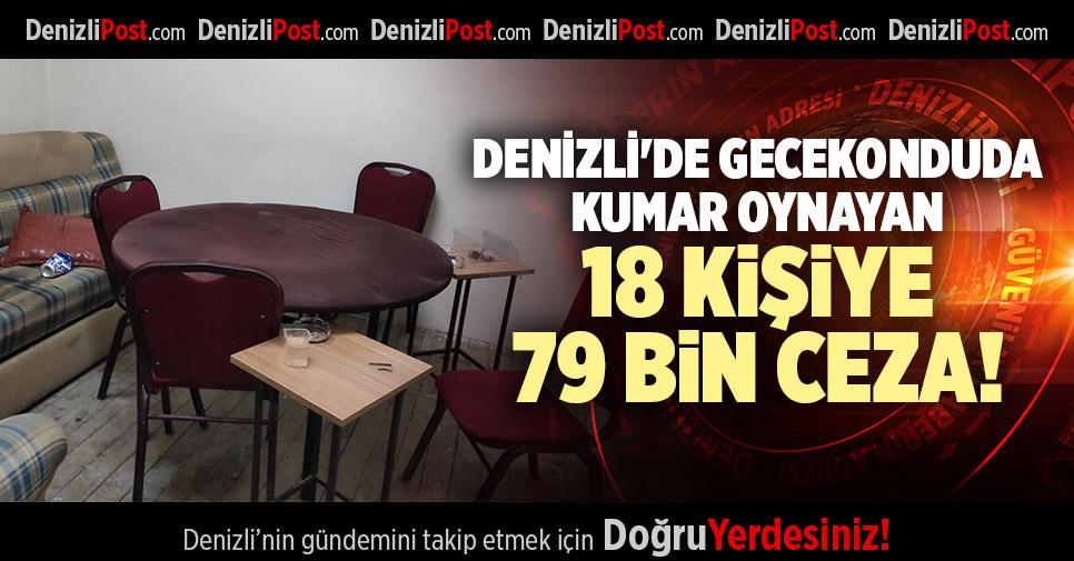 DENİZLİ'DE GECEKONDUDA KUMAR OYNAYAN 18 KİŞİ 79 BİN CEZA