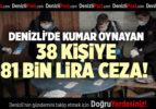 DENİZLİ'DE KUMAR OYNAYAN 38 KİŞİYE 81 BİN LİRA CEZA