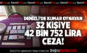 DENİZLİ'DE KUMAR OYNAYAN 32 KİŞİYE 42 BİN 752 LİRA CEZA