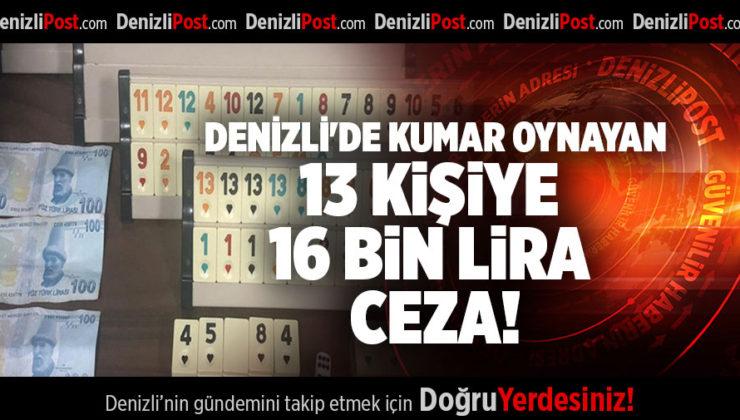 DENİZLİ'DE KUMAR OYNAYAN 13 KİŞİYE 16 BİN LİRA CEZA!