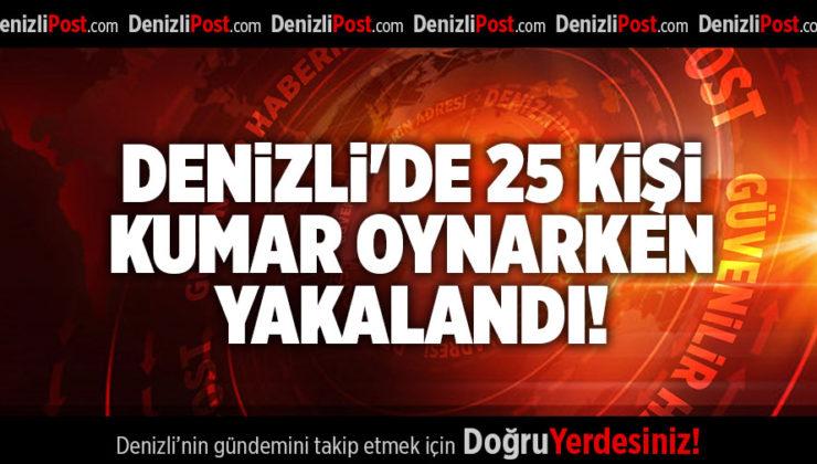 DENİZLİ'DE 25 KİŞİ  KUMAR OYNARKEN YAKALANDI