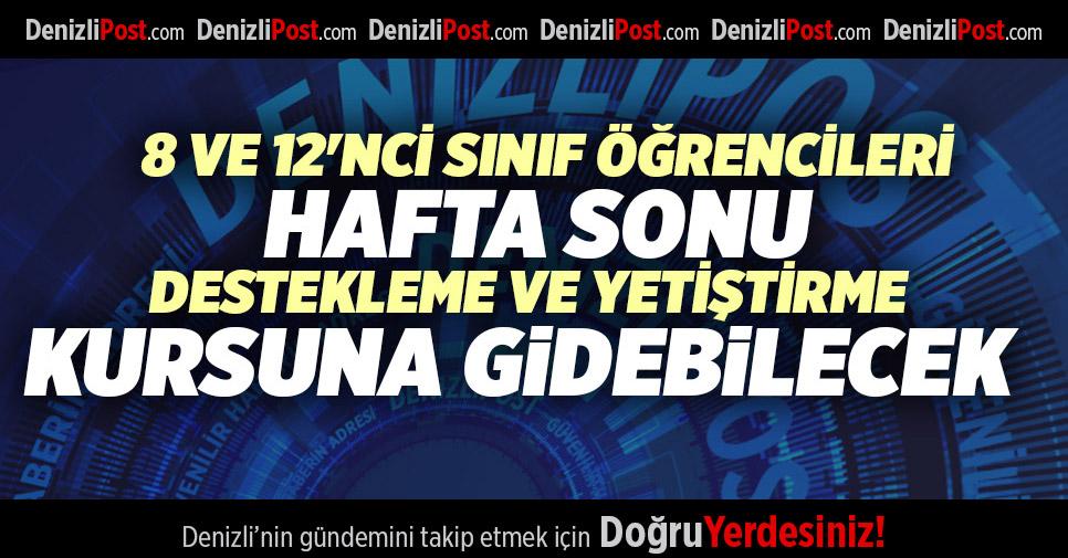 DENİZLİ'DE 8 VE 12'NCİ SINIF ÖĞRENCİLERİ HAFTA SONU DESTEKLEME VE YETİŞTİRME KURSUNA GİDEBİLECEK