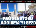 PAÜ Senatosu Laodikeia'yı Gezdi