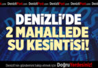 DENİZLİ'DE 2 MAHALLEDE  SU KESİNTİSİ