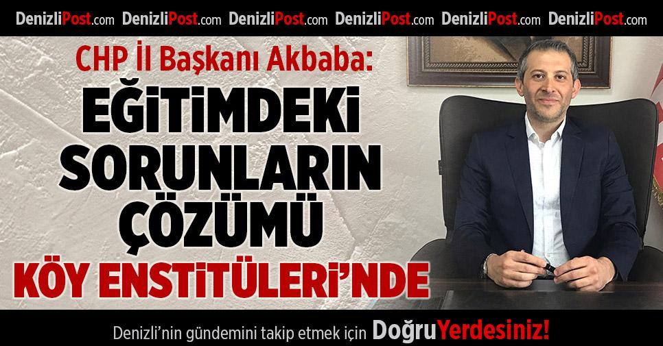 CHP İl Başkanı Akbaba: Eğitimdeki Sorunların Çözümü Köy Enstitüleri'nde