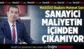 MAKSİAD Başkanı Sarı: Sanayici Maliyetin İçinden Çıkamıyor