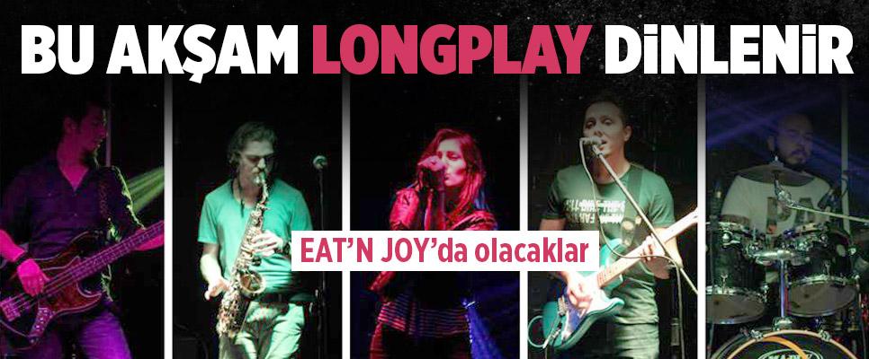 Longplay bu akşam Eat'n Joy'da