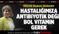 """DEGİAD Başkanı Sözkesen: """"Hastalığımıza antibiyotik değil, bol vitamin gerek"""""""