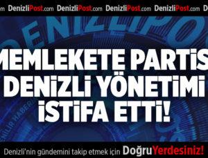 MEMLEKETE PARTİSİ DENİZLİ YÖNETİMİ İSTİFA ETTİ!