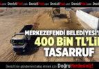 MERKEZEFENDİ BELEDİYESİ'NDEN 400 BİN TL'LİK TASARRUF