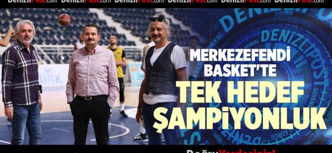 MERKEZEFENDİ BASKET'TE TEK HEDEF ŞAMPİYONLUK
