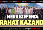 MERKEZEFENDİ RAHAT KAZANDI