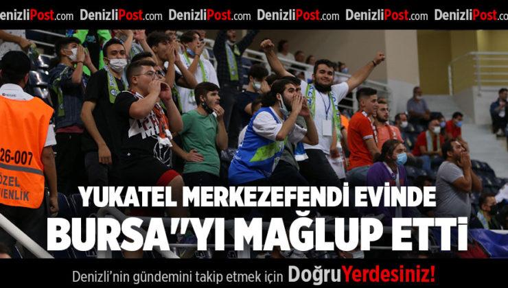 "YUKATEL MERKEZEFENDİ EVİNDE BURSA""YI MAĞLUP ETTİ"