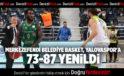 MERKEZEFENDİ BELEDİYE BASKET, YALOVASPOR'A 73-87 YENİLDİ