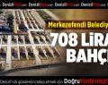 Merkezefendi Belediyesi'nden 708 Liraya Bahçe