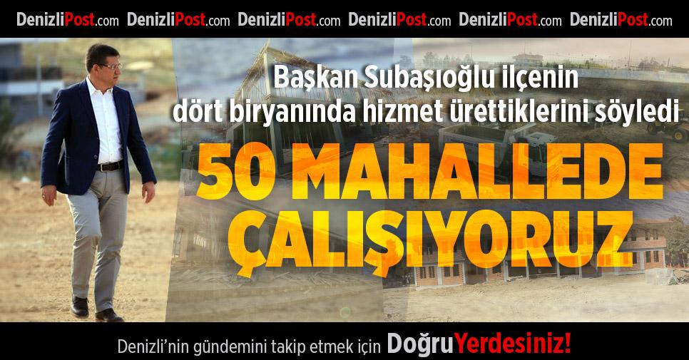 Başkan Subaşıoğlu ilçenin dört biryanında hizmet ürettiklerini söyledi