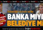 """Subaşıoğlu'na, """"Banka mıyız, belediye mi?"""" eleştirisi"""