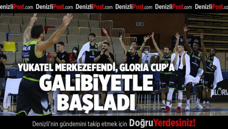 YUKATEL MERKEZEFENDİ, GLORIA CUP'A GALİBİYETLE BAŞLADI