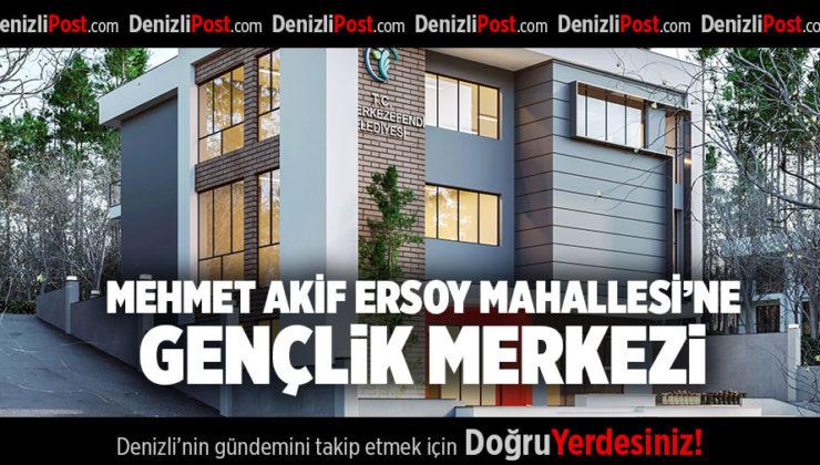 MEHMET AKİF ERSOY MAHALLESİ'NE GENÇLİK MERKEZİ