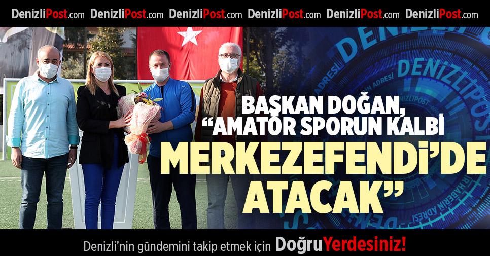 """BAŞKAN DOĞAN, """"AMATÖR SPORUN KALBİ MERKEZEFENDİ'DE ATACAK"""""""