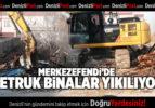 MERKEZEFENDİ'DE METRUK BİNALAR YIKILIYOR