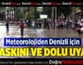 Meteorolojiden Sel, Su Baskını ve Dolu Uyarısı