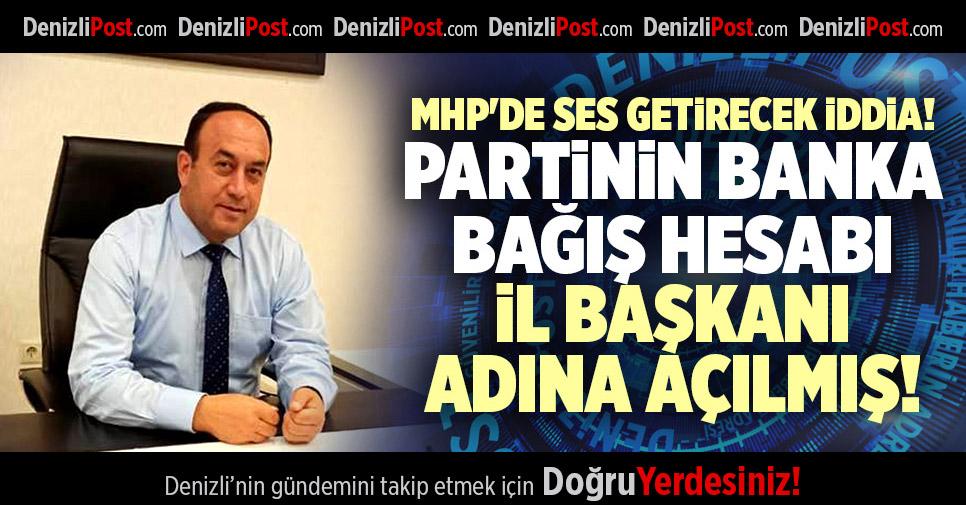 MHP'DE SES GETİRECEK İDDİA PARTİNİN BANKA BAĞIŞ HESABI İL BAŞKANI ADINA AÇILMIŞ!