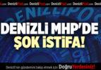 DENİZLİ MHP'DE ŞOK İSTİFA