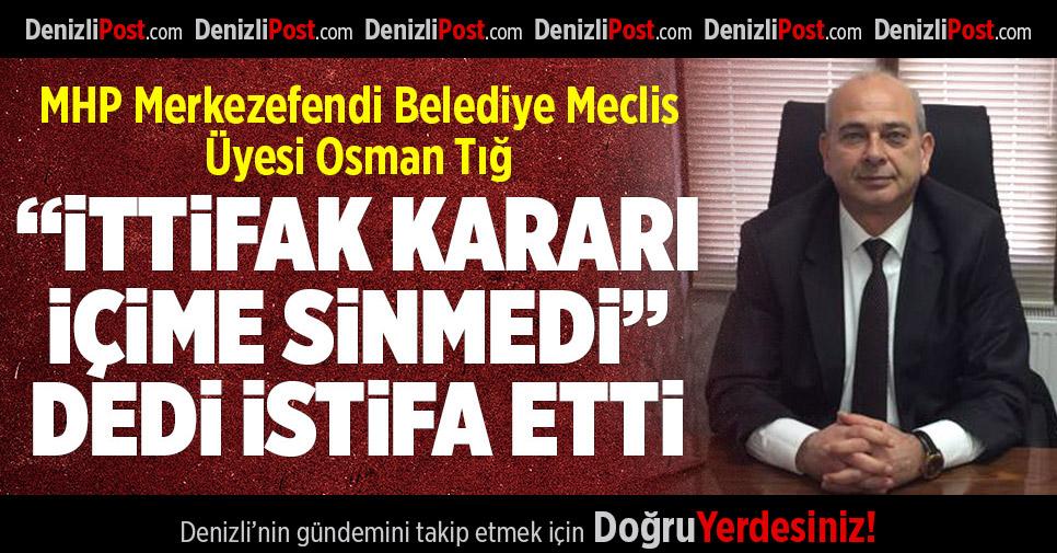 MHP'li Meclis Üyesi Tığ, İstifa Etti