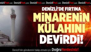 DENİZLİ'DE FIRTINA MİNARENİN KÜLAHINI DEVİRDİ