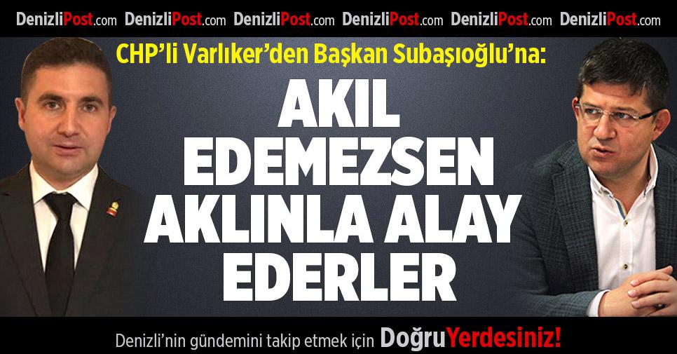 CHP'li Varlıker'den Başkan Subaşıoğlu'na İHL Tepkisi