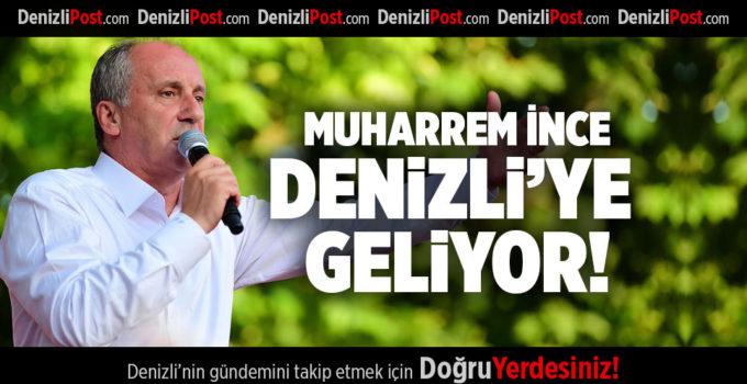 MUHARREM İNCE DENİZLİ'YE GELİYOR!