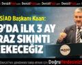 MÜSİAD Başkanı Kaan: 2019'da ilk 3 ay biraz sıkıntı çekeceğiz