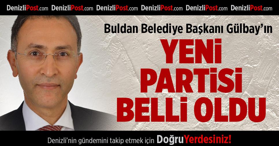 Buldan Belediye Başkanı Gülbay'ın Yeni Partisi Belli Oldu