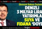 """Ekonomi Bakanı Zeybekci: Denizli Suya ve Fidana """"Doydu"""""""