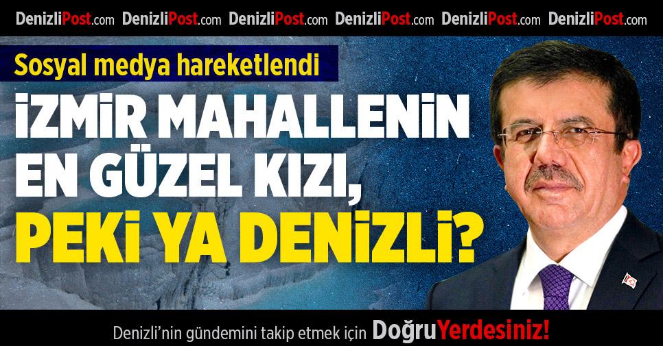 """""""İzmir mahallenin en güzel kızı, peki ya Denizli?"""""""